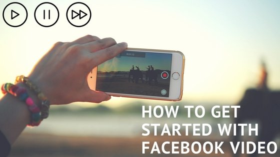 how to get started with facebook video